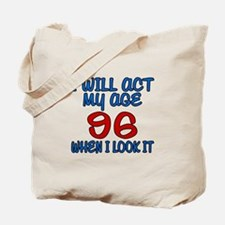 I Will Act My Age 96 When I Look It Tote Bag