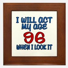 I Will Act My Age 96 When I Look It Framed Tile