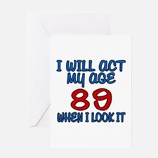 I Will Act My Age 89 When I Look It Greeting Card