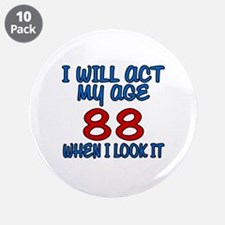 """I Will Act My Age 88 When I 3.5"""" Button (10 pack)"""