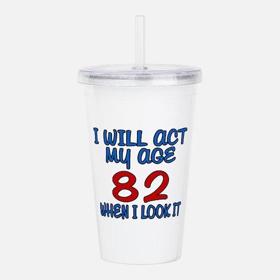 I Will Act My Age 82 W Acrylic Double-wall Tumbler