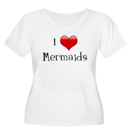 I Love Mermaids Women's Plus Size Scoop Neck T-Shi
