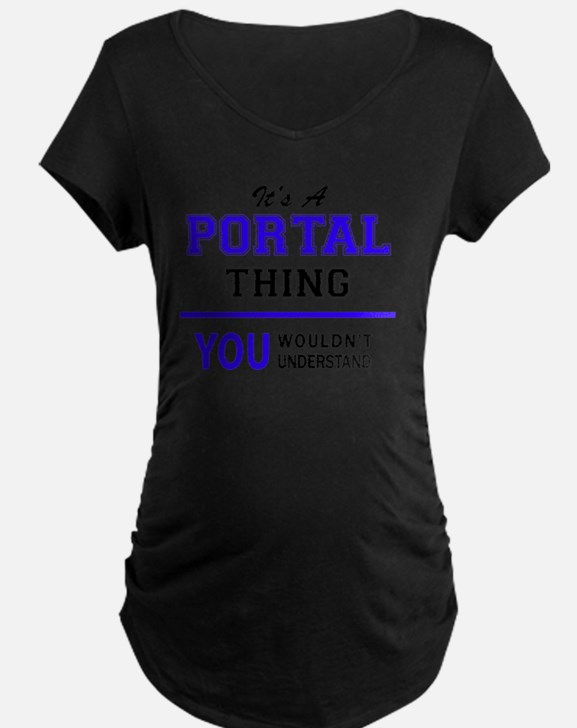 It's PORTAL thing, you wouldn't Maternity T-Shirt