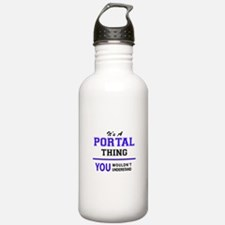 It's PORTAL thing, you Water Bottle