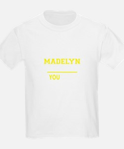 MADELYN thing, you wouldn't understand ! T-Shirt