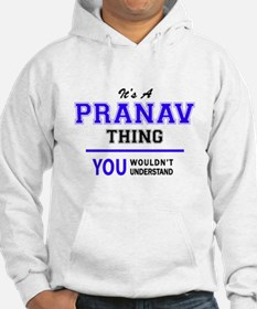 It's PRANAV thing, you wouldn't Hoodie