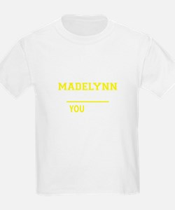 MADELYNN thing, you wouldn't understand ! T-Shirt