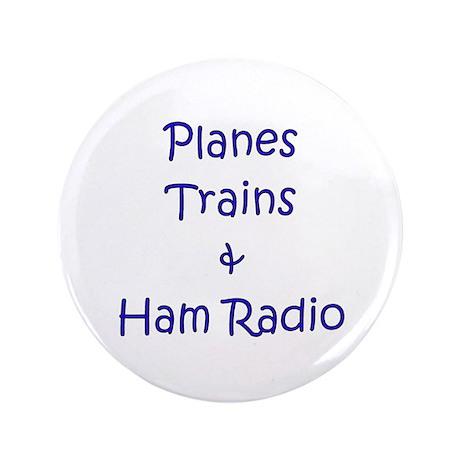 "Planes,Trains & Ham Radio 3.5"" Button"