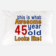 This Is What Awesome 45 Year Old Looks Pillow Case