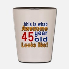 This Is What Awesome 45 Year Old Looks Shot Glass