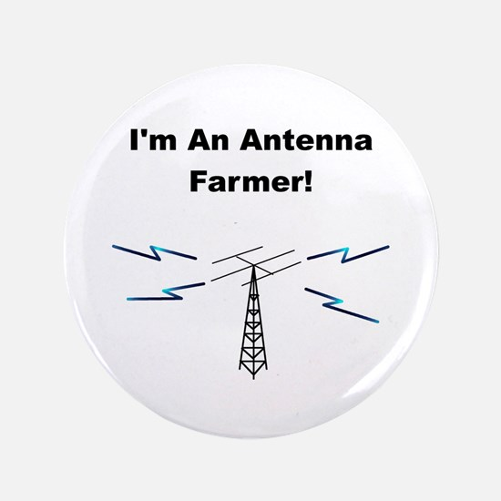"I'm An Antenna Farmer 3.5"" Button"