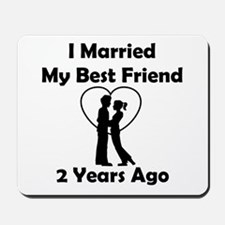 I Married My Best Friend 2 Years Ago Mousepad