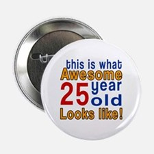 """This Is What Awesome 25 Year Old Look 2.25"""" Button"""