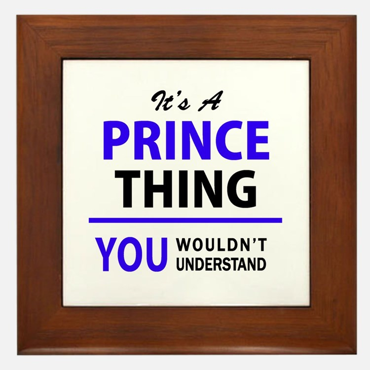 It's PRINCE thing, you wouldn't unders Framed Tile