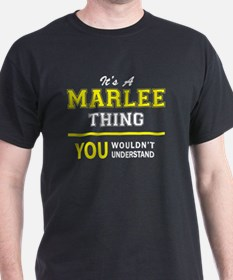 MARLEE thing, you wouldn't understand ! T-Shirt