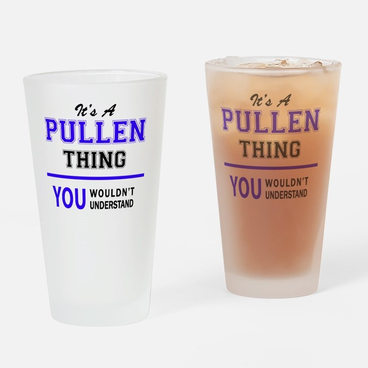 It's PULLEN thing, you wouldn't und Drinking Glass