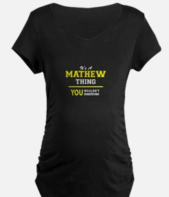 MATHEW thing, you wouldn't under Maternity T-Shirt