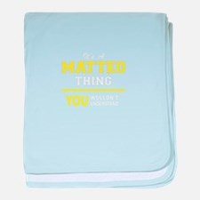 MATTEO thing, you wouldn't understand baby blanket