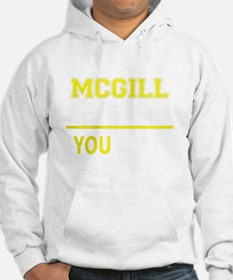 MCGILL thing, you wouldn't under Hoodie