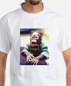 It's gonna be huge T-Shirt