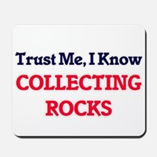 Trust Me, I know Collecting Rocks Mousepad