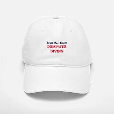 Trust Me, I know Dumpster Diving Baseball Baseball Cap