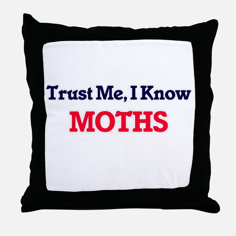 Trust Me, I know Moths Throw Pillow