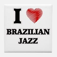 I Love Brazilian Jazz Tile Coaster