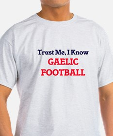 Trust Me, I know Gaelic Football T-Shirt