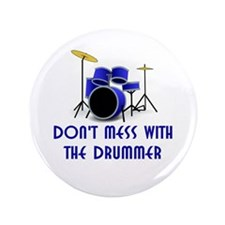 """Don't Mess With The Drummer 3.5"""" Button"""