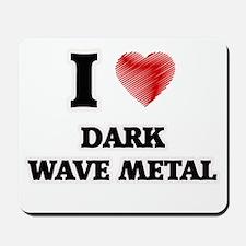 I Love Dark Wave Metal Mousepad