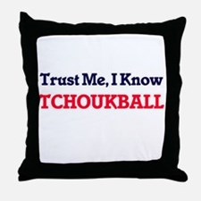 Trust Me, I know Tchoukball Throw Pillow