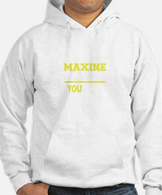 MAXINE thing, you wouldn't under Hoodie