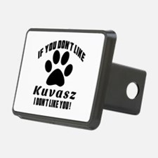 If You Don't Like Kuvasz D Hitch Cover