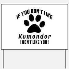 If You Don't Like Komondor Dog Yard Sign