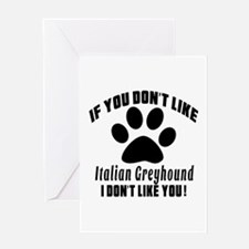 If You Don't Like Italian Greyhound Greeting Card
