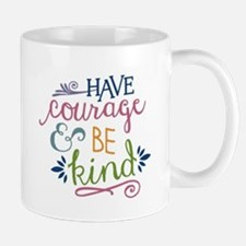 Have Courage Be Kind Mugs