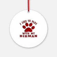 I Like Play With My Birman Cat Round Ornament