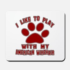 I Like Play With My American Wirehair Ca Mousepad