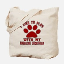 I Like Play With My American Shorthair Ca Tote Bag