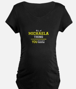 MICHAELA thing, you wouldn't und Maternity T-Shirt
