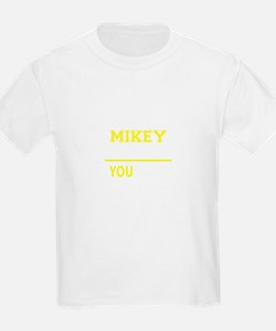 MIKEY thing, you wouldn't understand ! T-Shirt