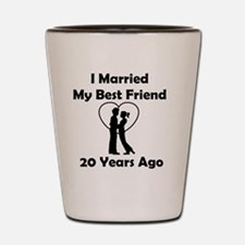 I Married My Best Friend 20 Years Ago Shot Glass