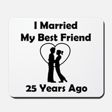 I Married My Best Friend 25 Years Ago Mousepad