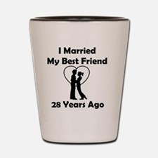 I Married My Best Friend 28 Years Ago Shot Glass
