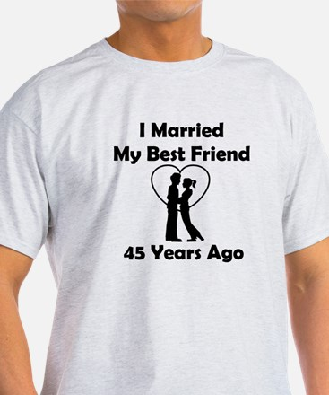 I Married My Best Friend 45 Years Ago T-Shirt