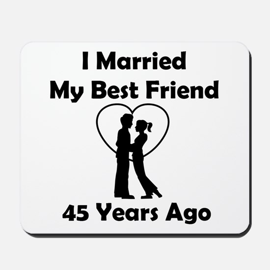 I Married My Best Friend 45 Years Ago Mousepad