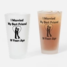 I Married My Best Friend 38 Years A Drinking Glass