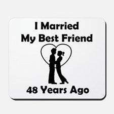 I Married My Best Friend 48 Years Ago Mousepad