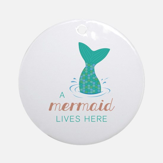 Mermaid Lives Here Round Ornament